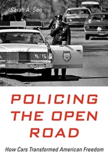 Policing the Open Road : How Cars Transformed American Freedom, Hardback Book