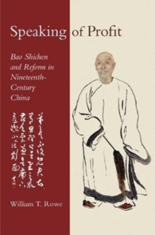 Speaking of Profit : Bao Shichen and Reform in Nineteenth-Century China, Hardback Book