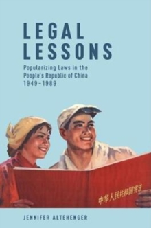 Legal Lessons : Popularizing Laws in the People's Republic of China, 1949-1989, Hardback Book