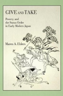 Give and Take : Poverty and the Status Order in Early Modern Japan, Hardback Book