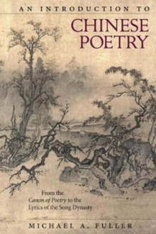 An Introduction to Chinese Poetry : From the Canon of Poetryto the Lyrics of the Song Dynasty, Paperback Book