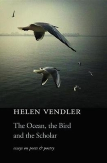 The Ocean, the Bird, and the Scholar : Essays on Poets and Poetry, Paperback Book