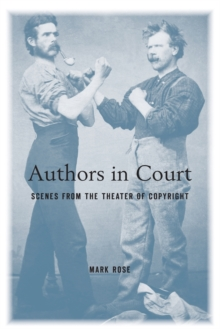 Authors in Court : Scenes from the Theater of Copyright, Paperback Book