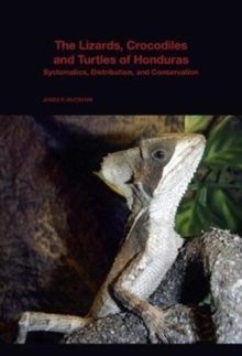 The Lizards, Crocodiles, and Turtles of Honduras : Systematics, Distribution, and Conservation, Paperback / softback Book