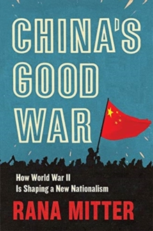 China's Good War : How World War II Is Shaping a New Nationalism, Hardback Book