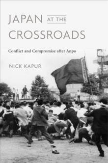 Japan at the Crossroads : Conflict and Compromise after Anpo, Hardback Book