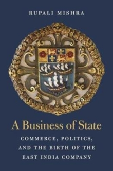 A Business of State : Commerce, Politics, and the Birth of the East India Company, Hardback Book