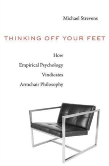 Thinking Off Your Feet : How Empirical Psychology Vindicates Armchair Philosophy, Hardback Book