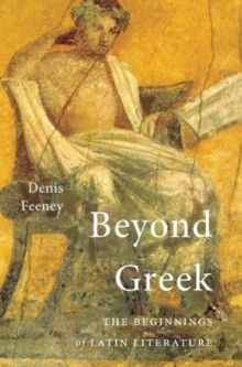 Beyond Greek : The Beginnings of Latin Literature, Paperback / softback Book