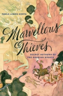 Marvellous Thieves : Secret Authors of the Arabian Nights, Paperback / softback Book