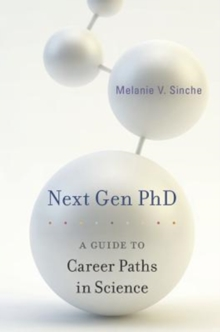 Next Gen PhD : A Guide to Career Paths in Science, Paperback / softback Book