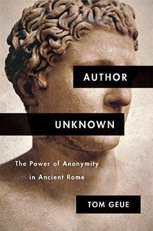 Author Unknown : The Power of Anonymity in Ancient Rome, Hardback Book