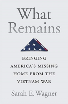What Remains : Bringing America's Missing Home from the Vietnam War, Hardback Book