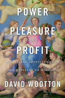 Power, Pleasure, and Profit : Insatiable Appetities from Machiavelli to Madison, EPUB eBook