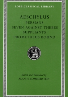 Aeschylus : Persians, Seven Against Thebes, Suppliants, Prometheus Bound v. I, Hardback Book