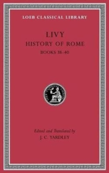 History of Rome, Volume XI : Books 38-40, Hardback Book