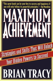 Maximum Achievement : Strategies and Skills that Will Unlock Your Hidden Powers to Succeed, Paperback / softback Book