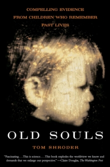 Old Souls : Compelling Evidence From Children Who Remember Past Lives, Paperback Book