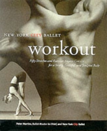 NYC Ballet Workout : Fifty Stretches And Exercises Anyone Can Do For A Strong, Graceful, And Sculpted Body, Paperback Book