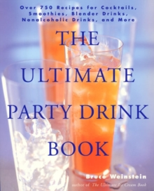 The Ultimate Party Drink Book : Over 750 Recipes for Cocktails, Smoothies, Blender Drinks, Non-Alcoholic Drinks, and More, Paperback / softback Book