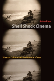 Shell Shock Cinema : Weimar Culture and the Wounds of War, Paperback Book