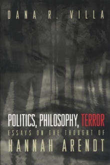 Politics, Philosophy, Terror : Essays on the Thought of Hannah Arendt, Paperback / softback Book