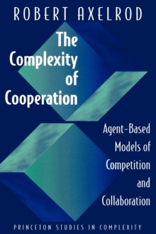 The Complexity of Cooperation : Agent-Based Models of Competition and Collaboration, Paperback / softback Book