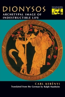 Dionysos : Archetypal Image of Indestructible Life, Paperback Book