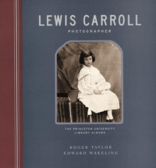Lewis Carroll, Photographer : The Princeton University Library Albums, Hardback Book