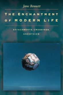 The Enchantment of Modern Life : Attachments, Crossings, and Ethics, Paperback Book