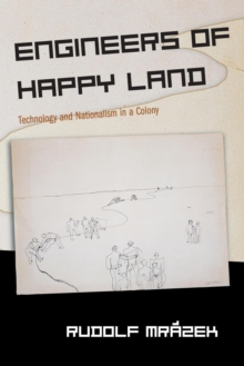 Engineers of Happy Land : Technology and Nationalism in a Colony, Paperback / softback Book