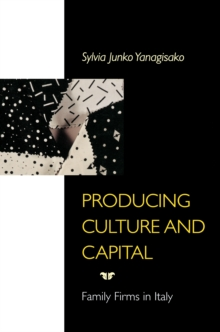 Producing Culture and Capital : Family Firms in Italy, Paperback Book