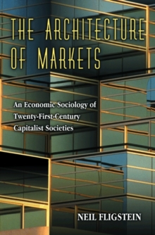 The Architecture of Markets : An Economic Sociology of Twenty-First-Century Capitalist Societies, Paperback Book