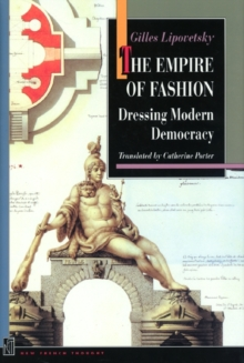 The Empire of Fashion : Dressing Modern Democracy, Paperback / softback Book