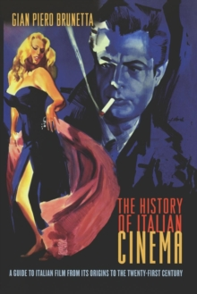 The History of Italian Cinema : A Guide to Italian Film from Its Origins to the Twenty-First Century, Paperback Book
