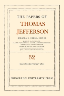 The Papers of Thomas Jefferson, Volume 32 : 1 June 1800 to 16 February 1801, Hardback Book
