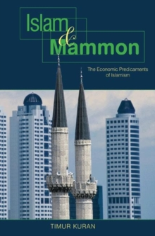 Islam and Mammon : The Economic Predicaments of Islamism, Paperback Book