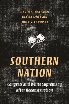 Southern Nation : Congress and White Supremacy after Reconstruction, Hardback Book