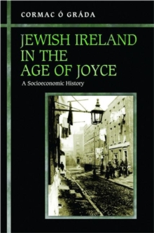Jewish Ireland in the Age of Joyce : A Socioeconomic History, Hardback Book