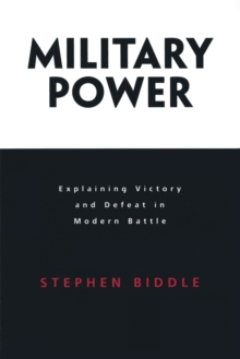 Military Power : Explaining Victory and Defeat in Modern Battle, Paperback Book