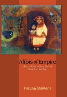 Alibis of Empire : Henry Maine and the Ends of Liberal Imperialism, Hardback Book