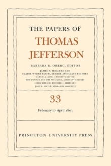 The The Papers of Thomas Jefferson : The Papers of Thomas Jefferson, Volume 33: 17 February to 30 April 1801 17 February to 30 April 1801 Volume 33, Hardback Book