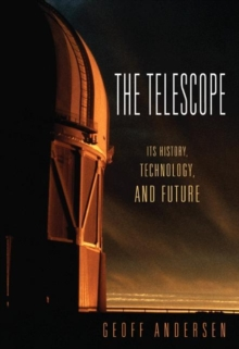 The Telescope : Its History, Technology, and Future, Hardback Book