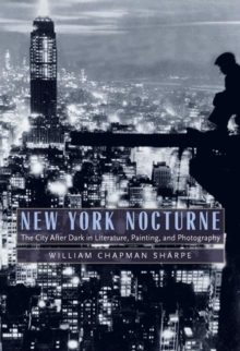 New York Nocturne : The City After Dark in Literature, Painting, and Photography, 1850-1950, Hardback Book