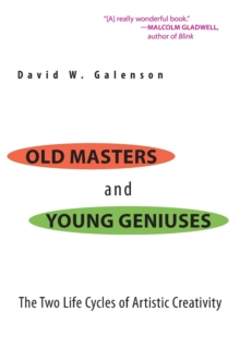 Old Masters and Young Geniuses : The Two Life Cycles of Artistic Creativity, Paperback / softback Book