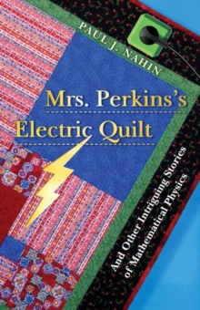 Mrs. Perkins's Electric Quilt : And Other Intriguing Stories of Mathematical Physics, Hardback Book