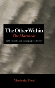 The Other Within : The Marranos: Split Identity and Emerging Modernity, Hardback Book