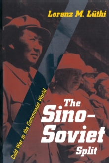 The Sino-Soviet Split : Cold War in the Communist World, Paperback / softback Book