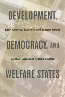 Development, Democracy, and Welfare States : Latin America, East Asia, and Eastern Europe, Paperback / softback Book