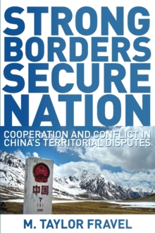 Strong Borders, Secure Nation : Cooperation and Conflict in China's Territorial Disputes, Paperback Book